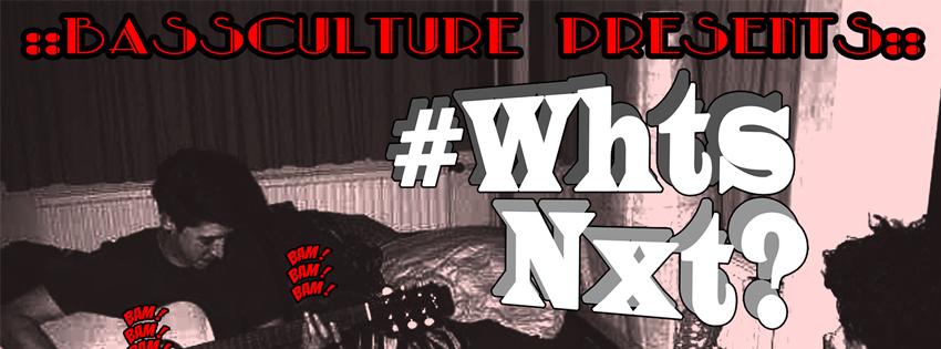 Bassculture presents #WHTSNXT